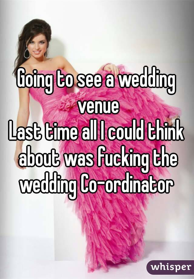 Going to see a wedding venue Last time all I could think about was fucking the wedding Co-ordinator