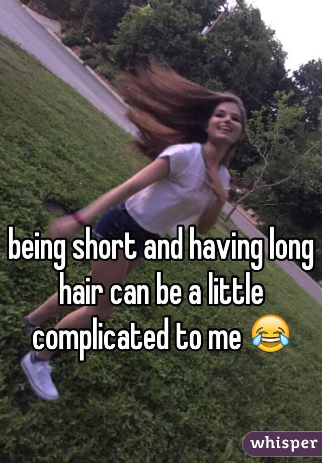 being short and having long hair can be a little complicated to me 😂