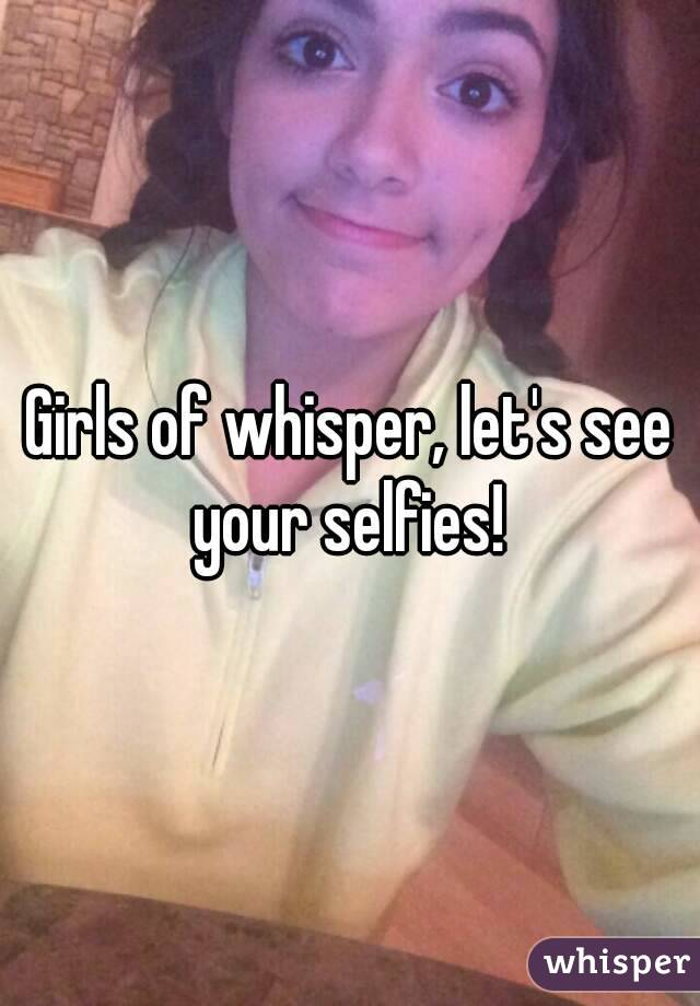 Girls of whisper, let's see your selfies!