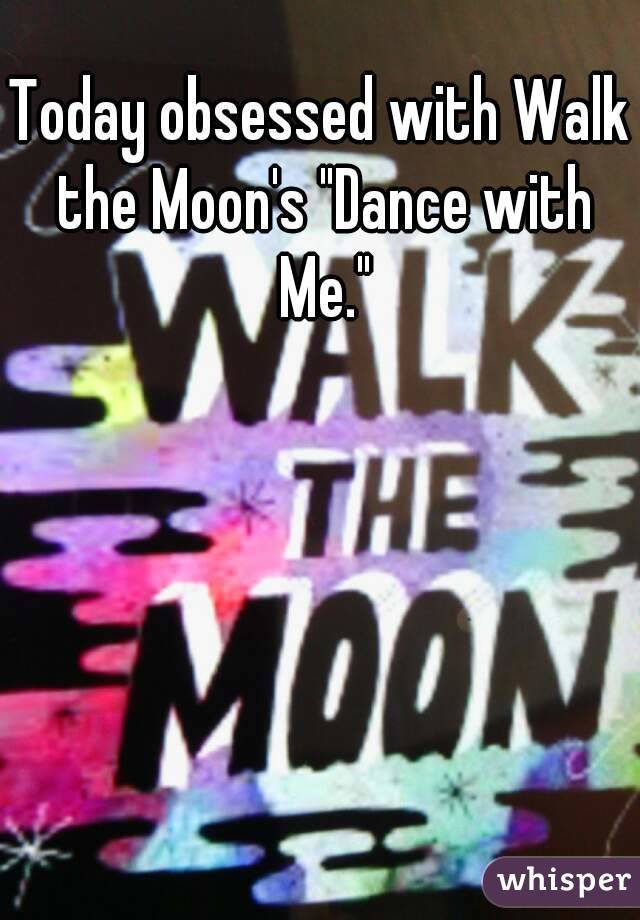 """Today obsessed with Walk the Moon's """"Dance with Me."""""""