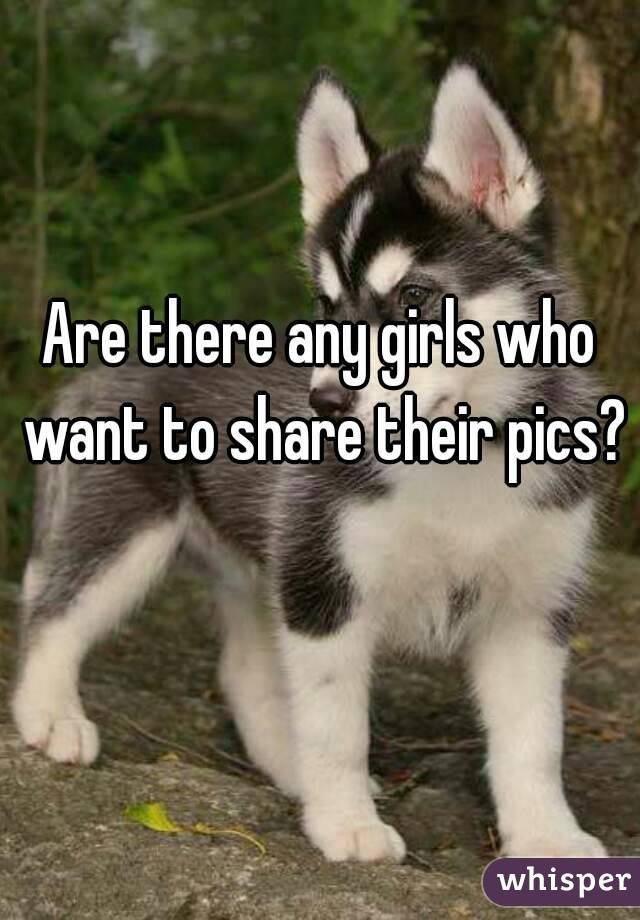 Are there any girls who want to share their pics?