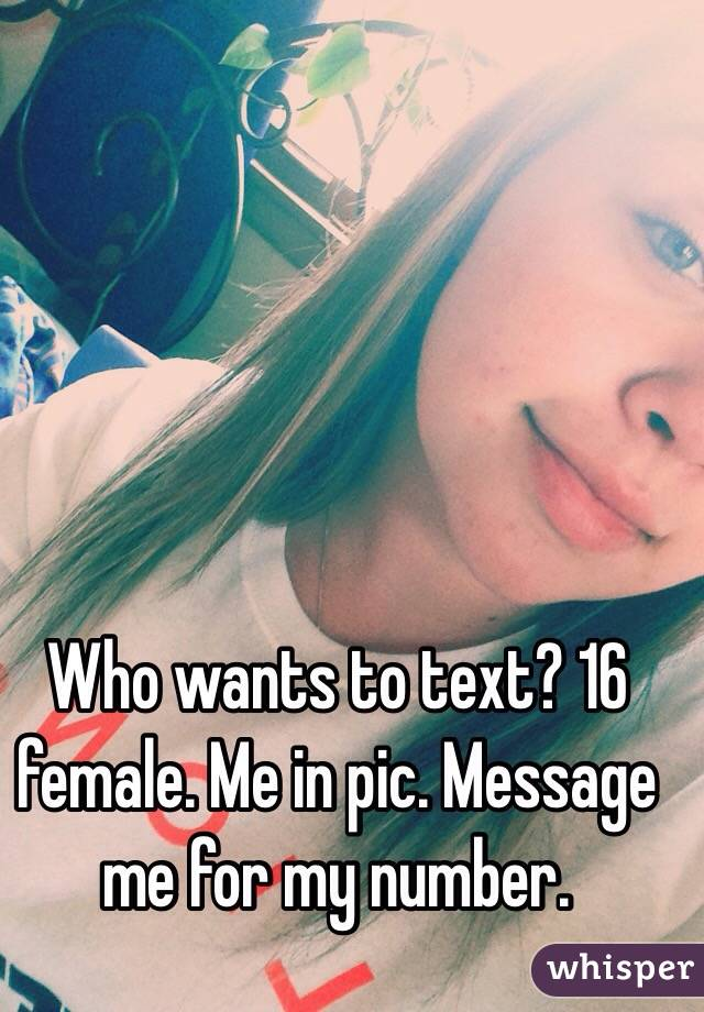 Who wants to text? 16 female. Me in pic. Message me for my number.