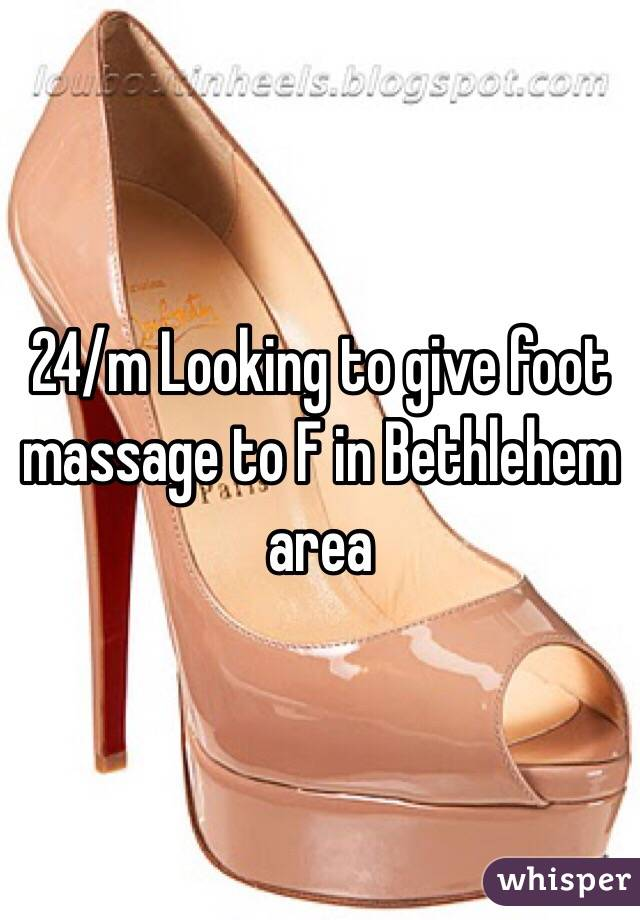 24/m Looking to give foot massage to F in Bethlehem area