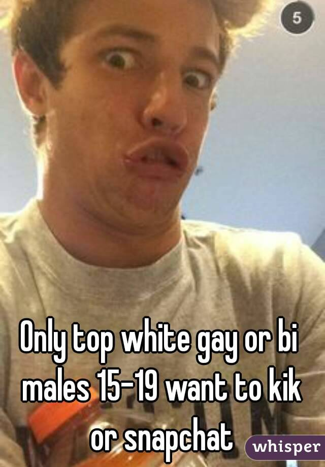 Only top white gay or bi males 15-19 want to kik or snapchat