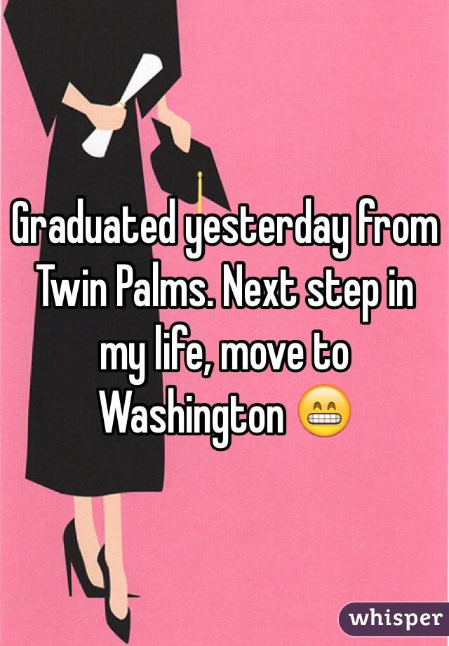 Graduated yesterday from Twin Palms. Next step in my life, move to Washington 😁