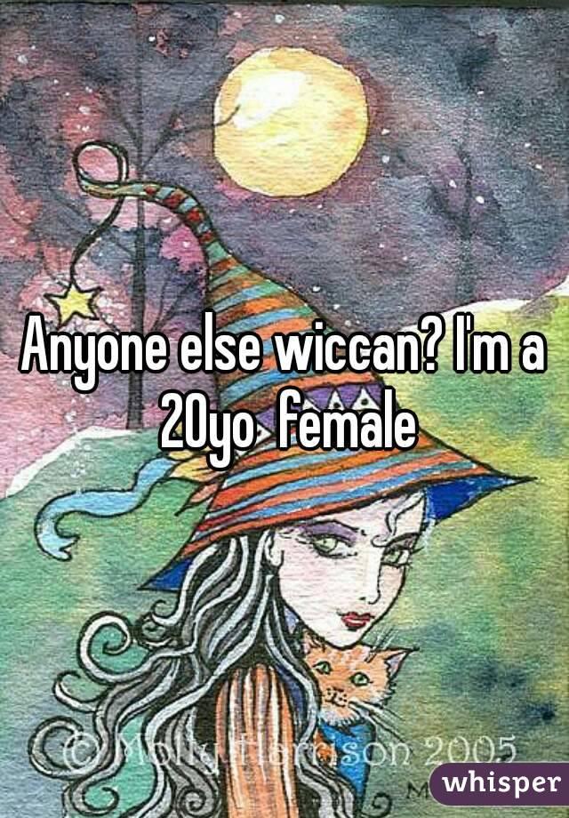 Anyone else wiccan? I'm a 20yo  female
