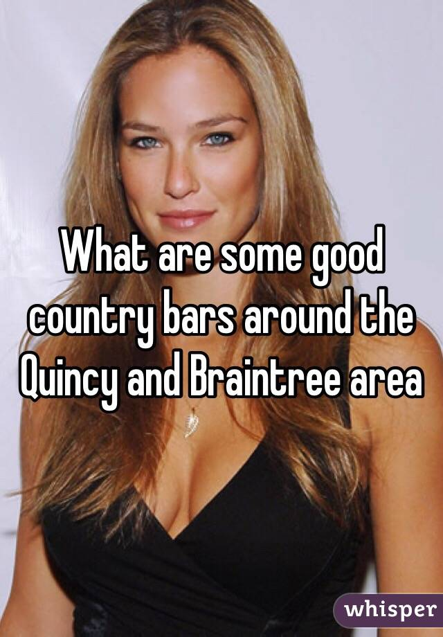 What are some good country bars around the Quincy and Braintree area