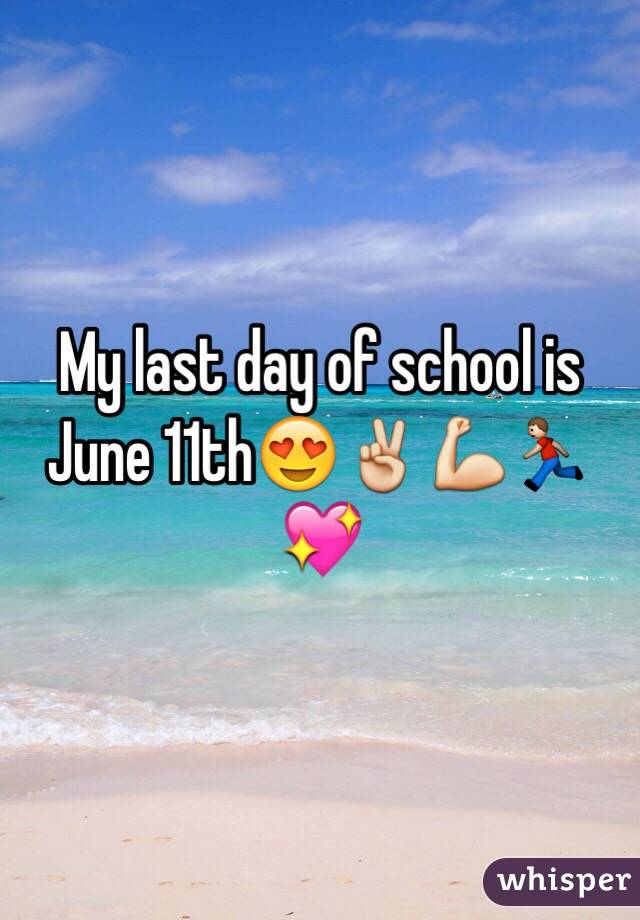 My last day of school is June 11th😍✌️💪🏃💖