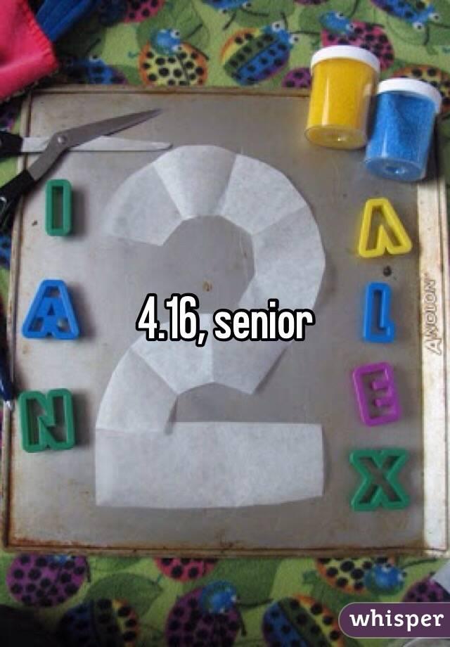 4.16, senior