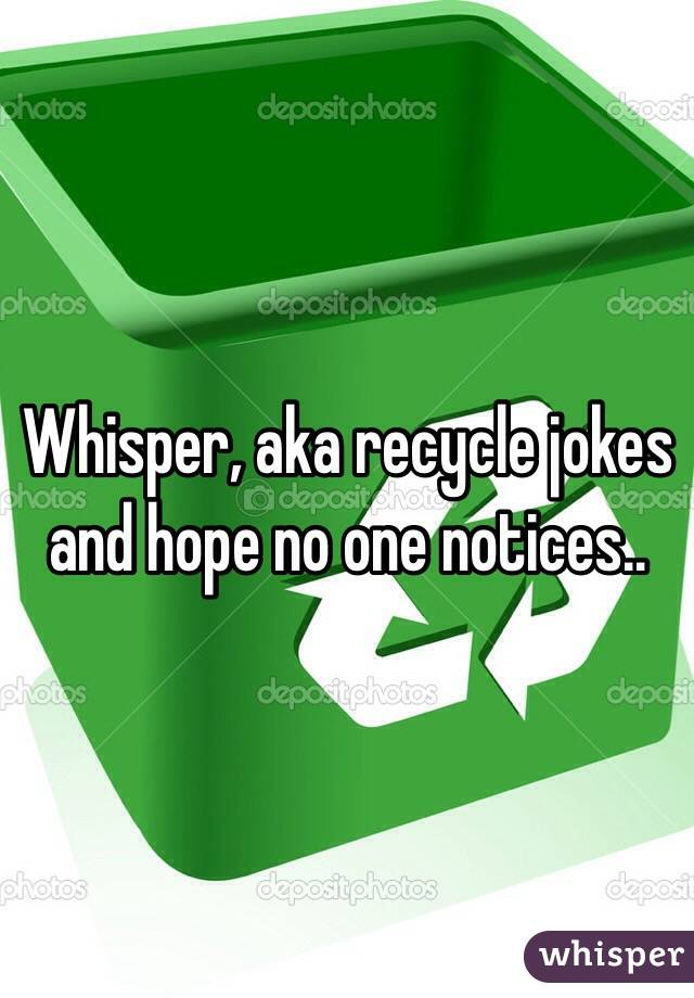 Whisper, aka recycle jokes and hope no one notices..