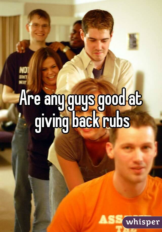 Are any guys good at giving back rubs