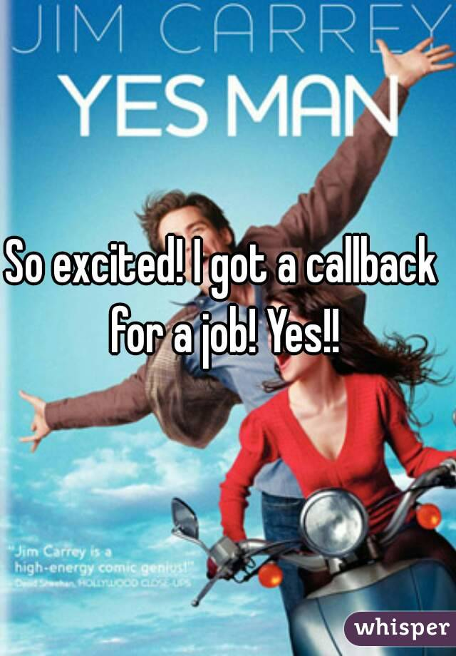 So excited! I got a callback for a job! Yes!!