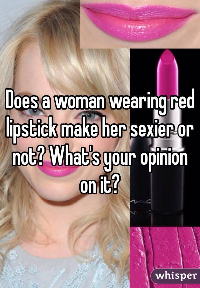 Does a woman wearing red lipstick make her sexier or not? What's your opinion on it?