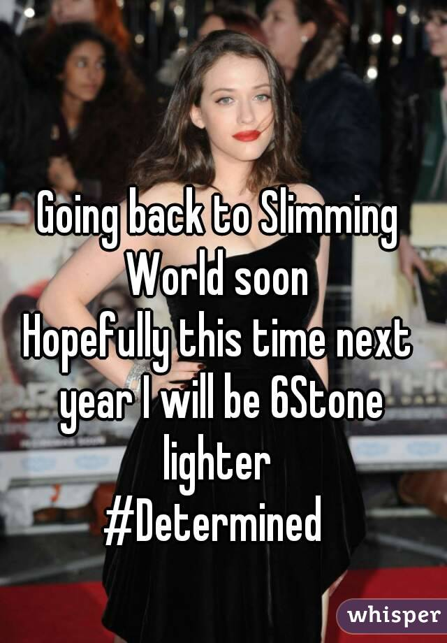 Going back to Slimming World soon  Hopefully this time next year I will be 6Stone lighter  #Determined