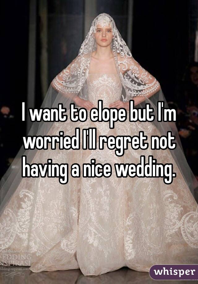 I want to elope but I'm worried I'll regret not having a nice wedding.