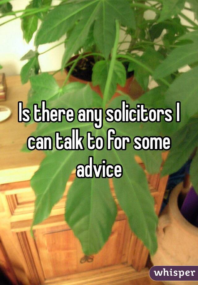 Is there any solicitors I can talk to for some advice