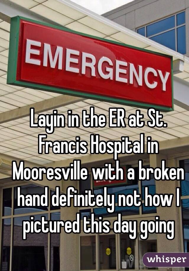 Layin in the ER at St. Francis Hospital in Mooresville with a broken hand definitely not how I pictured this day going
