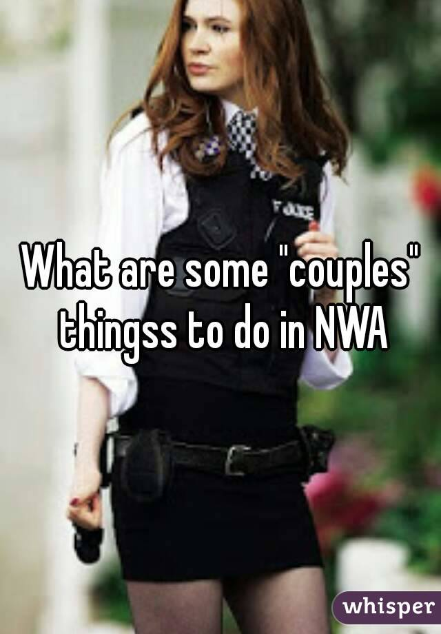"""What are some """"couples"""" thingss to do in NWA"""