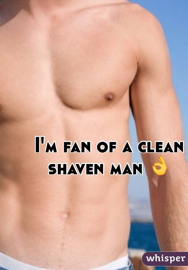 I'm fan of a clean shaven man 👌