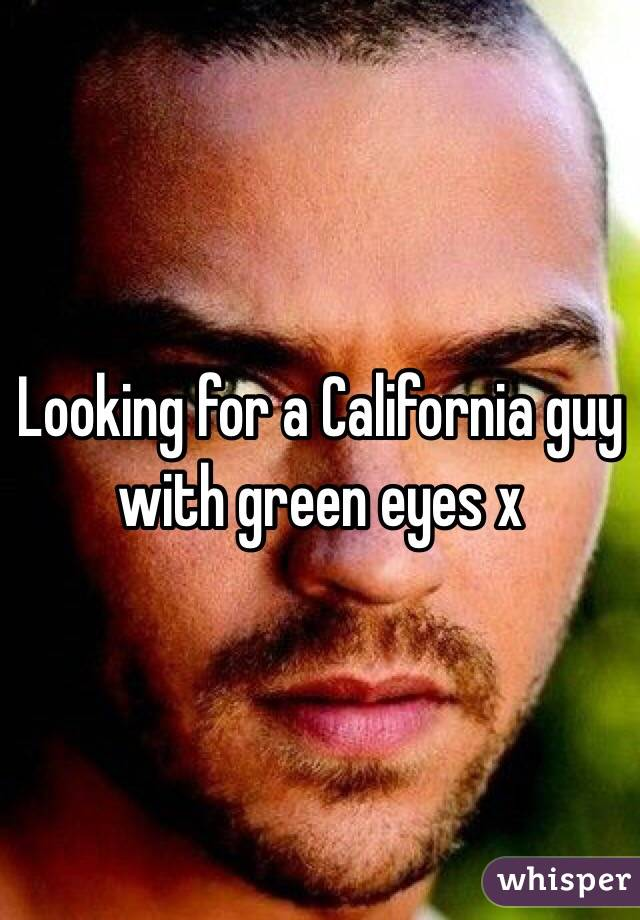 Looking for a California guy with green eyes x