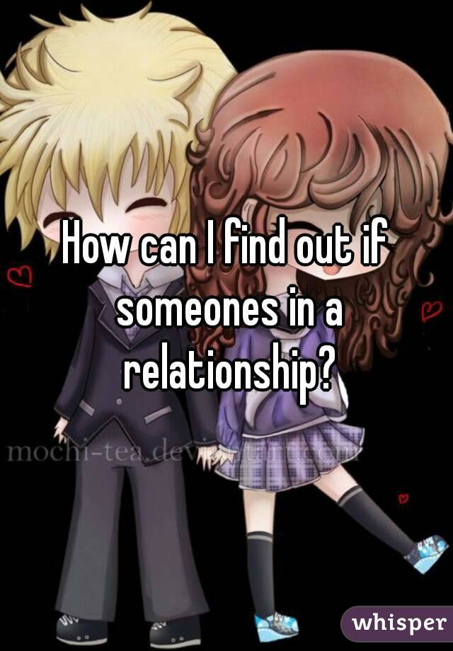 How can I find out if someones in a relationship?