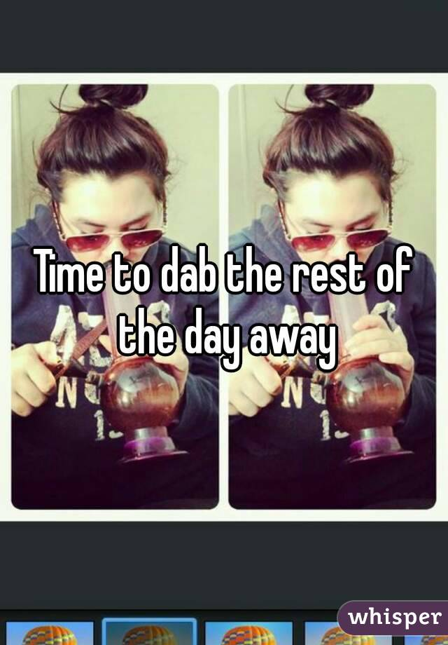 Time to dab the rest of the day away