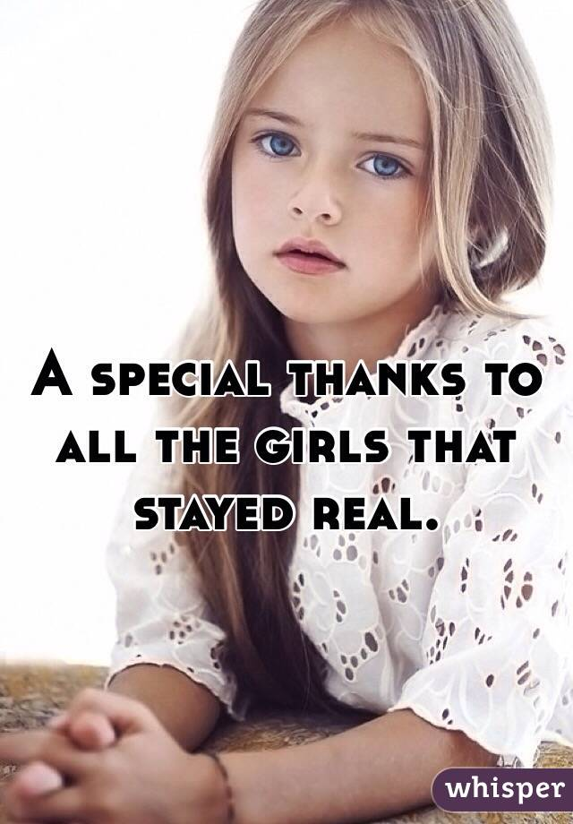 A special thanks to all the girls that stayed real.