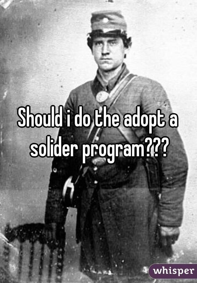Should i do the adopt a solider program???
