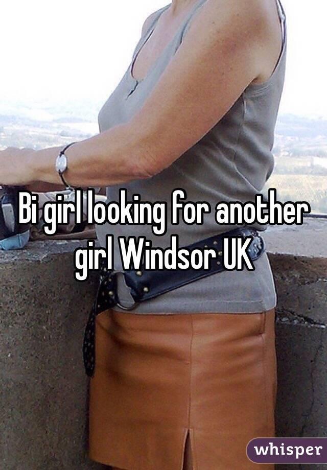 Bi girl looking for another girl Windsor UK