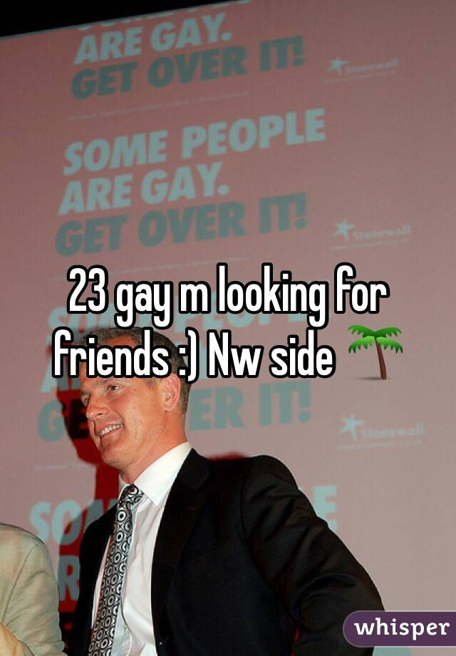 23 gay m looking for friends :) Nw side 🌴