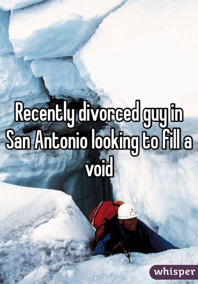 Recently divorced guy in San Antonio looking to fill a void