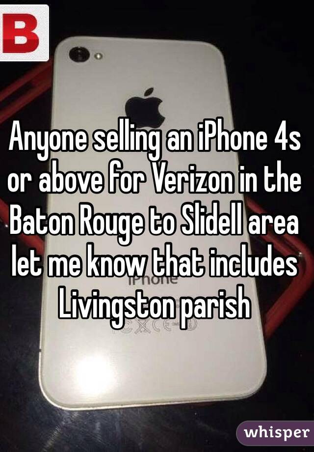 Anyone selling an iPhone 4s or above for Verizon in the Baton Rouge to Slidell area let me know that includes Livingston parish