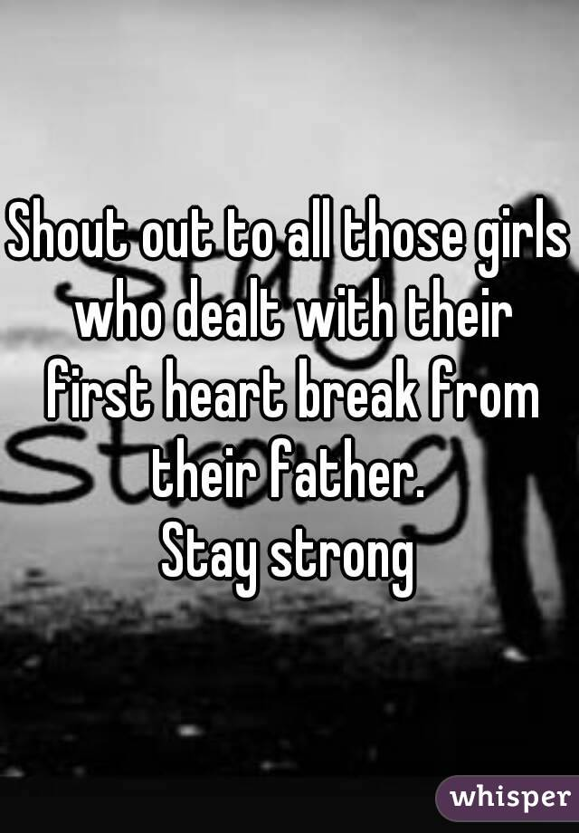 Shout out to all those girls who dealt with their first heart break from their father.  Stay strong