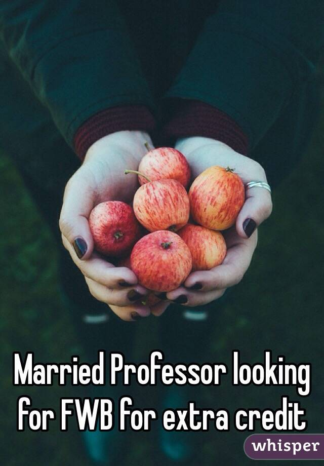 Married Professor looking for FWB for extra credit