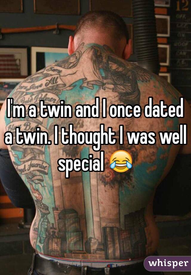 I'm a twin and I once dated a twin. I thought I was well special 😂