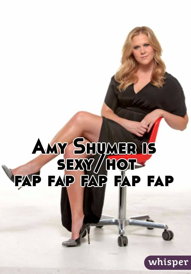 Amy Shumer is sexy/hot fap fap fap fap fap