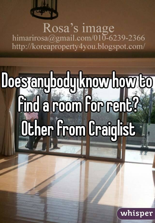 Does anybody know how to find a room for rent? Other from Craiglist