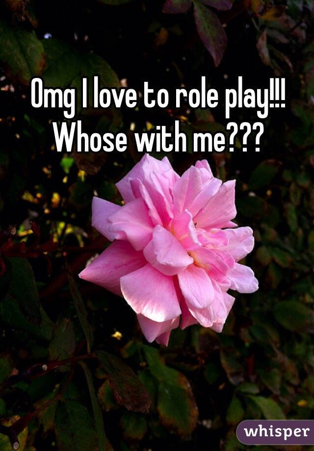 Omg I love to role play!!!  Whose with me???