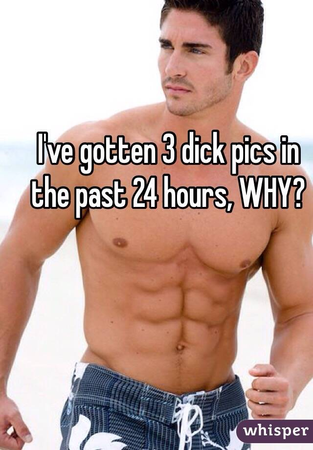 I've gotten 3 dick pics in the past 24 hours, WHY?