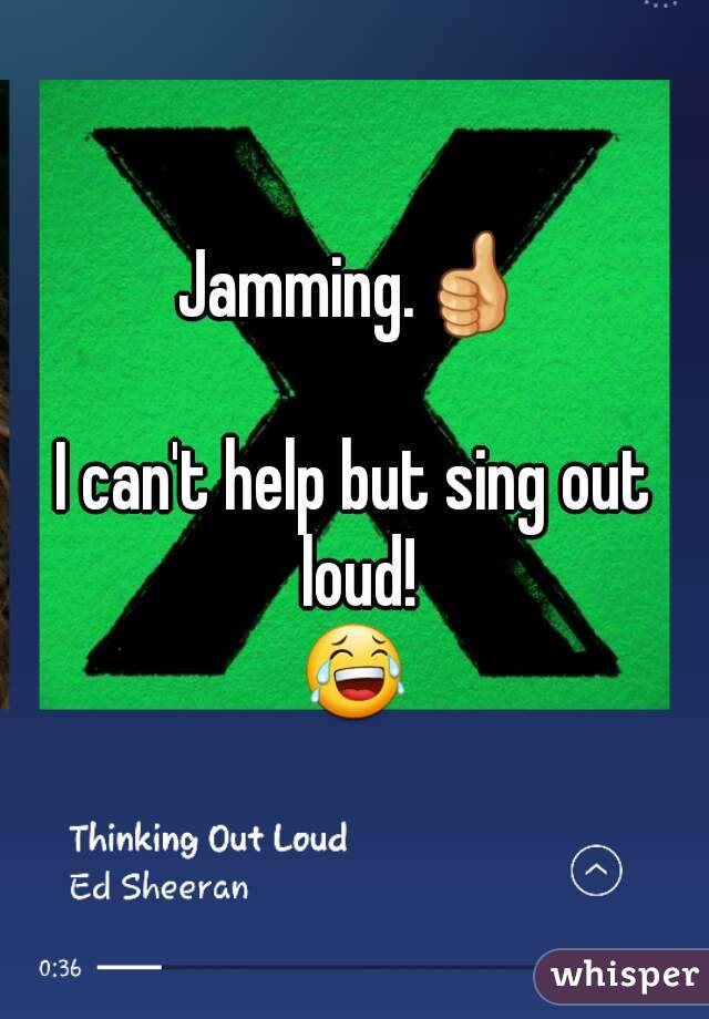 Jamming.👍  I can't help but sing out loud! 😂