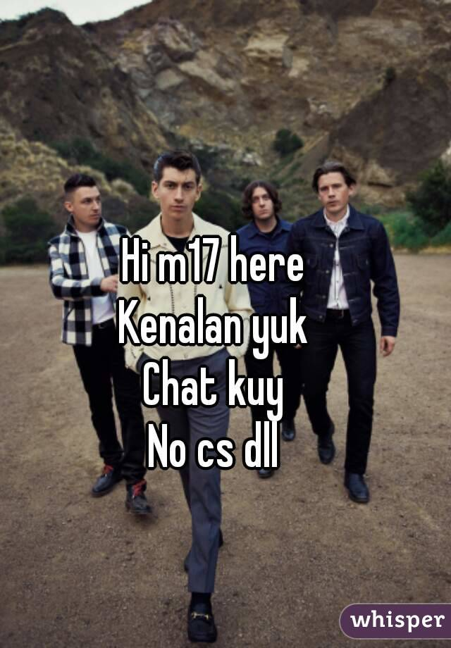 Hi m17 here Kenalan yuk Chat kuy No cs dll