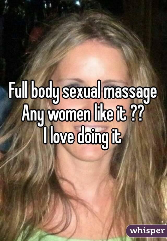 Full body sexual massage Any women like it ?? I love doing it
