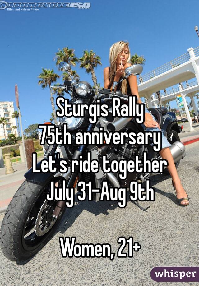 Sturgis Rally 75th anniversary  Let's ride together  July 31-Aug 9th   Women, 21+