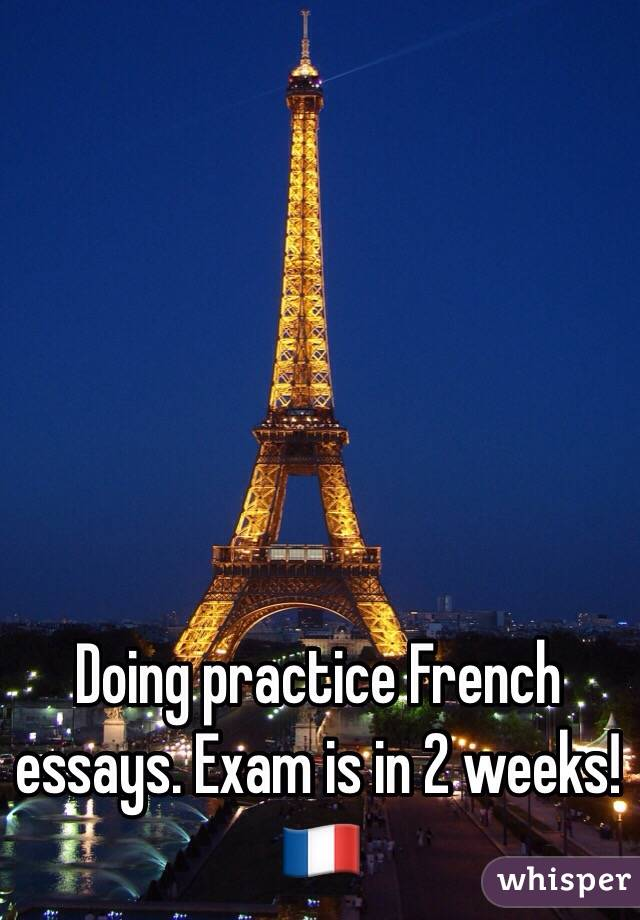 Doing practice French essays. Exam is in 2 weeks!  🇫🇷
