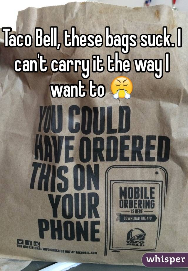 Taco Bell, these bags suck. I can't carry it the way I want to 😤