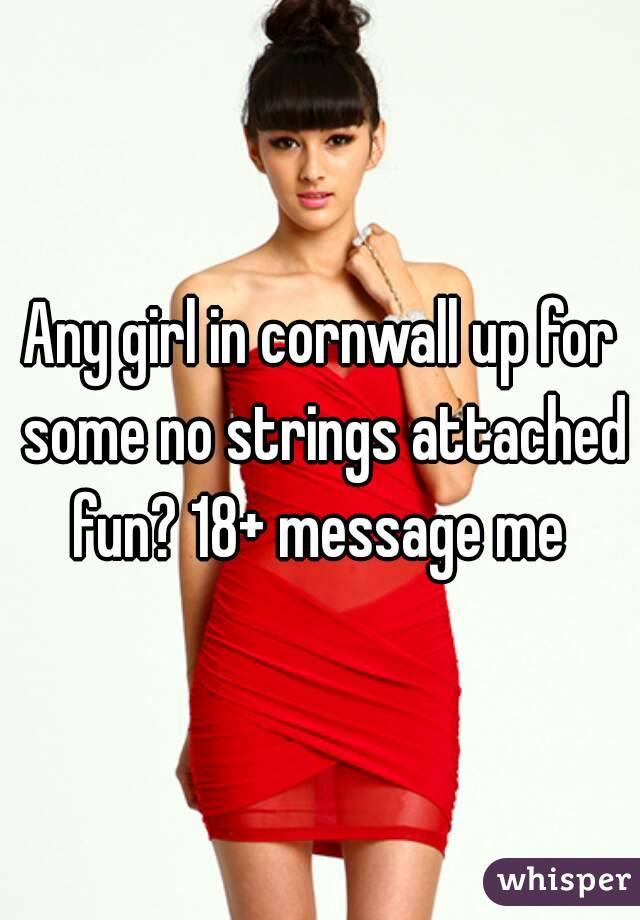 Any girl in cornwall up for some no strings attached fun? 18+ message me