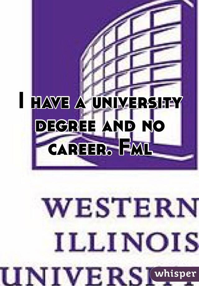 I have a university degree and no career. Fml