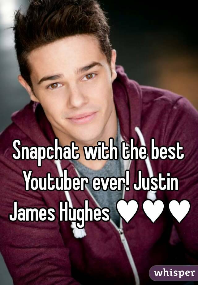 Snapchat with the best Youtuber ever! Justin James Hughes ♥♥♥