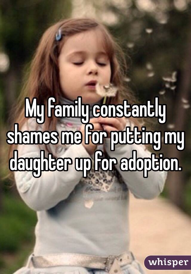 My family constantly shames me for putting my daughter up for adoption.