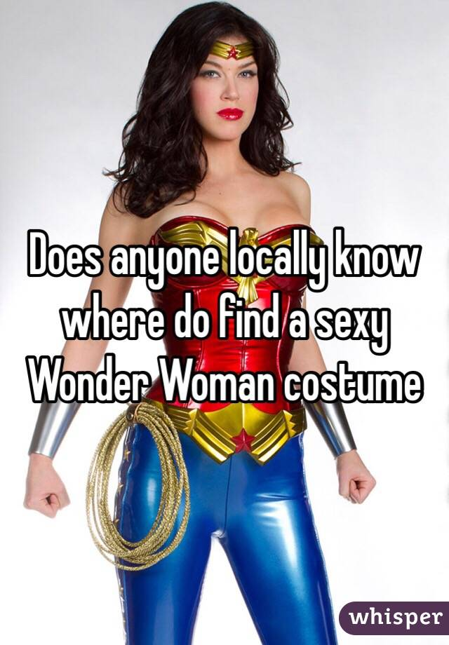 Does anyone locally know where do find a sexy Wonder Woman costume